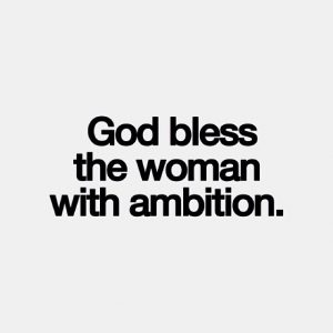 bless women with ambition